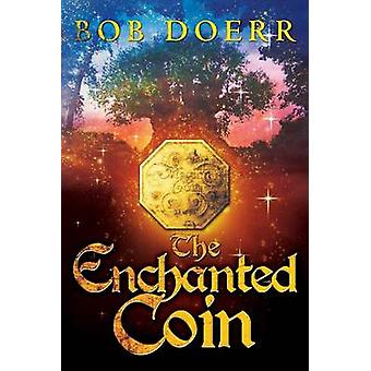 The Enchanted Coin by Doerr & Bob