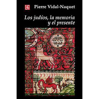 Los Judios la Memoria y el Presente by VidalNaquet & Pierre