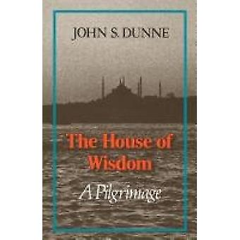 The House of Wisdom A Pilgrimage by Dunne & John S.