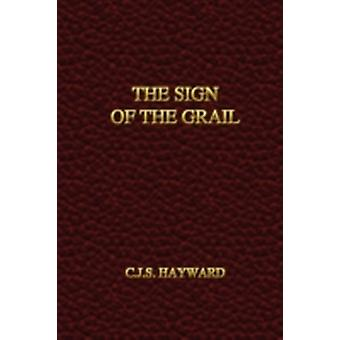 The Sign of the Grail by Hayward & C. J. S.