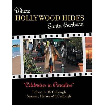Where Hollywood Hides  Santa Barbara Celebrities in Paradise by McCullough & Robert L.