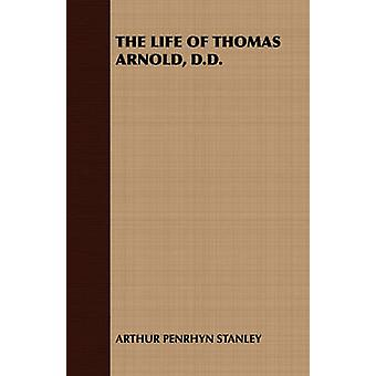 The Life of Thomas Arnold D.D. by Stanley & Arthur Penrhyn