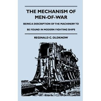 The Mechanism Of MenOfWar  Being A Description Of The Machinery To Be Found In Modern Fighting Ships by Oldknow & Reginald C.