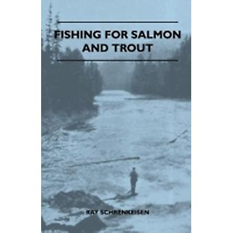 Fishing For Salmon And Trout by Schrenkeisen & Ray