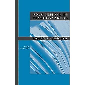 Four Lessons of Psychoanalysis by Safouan & Moustafa