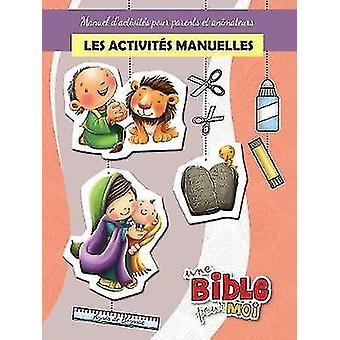 Les activits manuelles  Une Bible pour Moi Manuel dactivits pour parents et animateurs by de Bezenac & Agnes