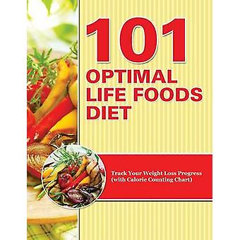 101 Optimal Life Foods Diet Track Your Weight Loss Progress with Calorie Counting Chart by Publishing LLC & Speedy