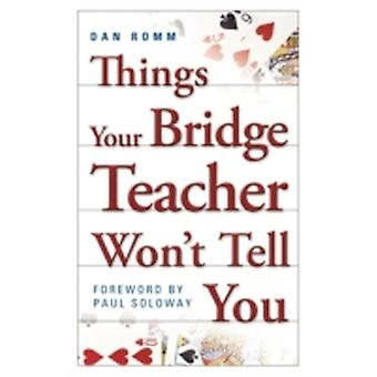 Things Your Bridge Teacher Wont Tell You by Romm & Dan