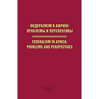 Federalism in Africa. Problems and Perspectives by Russian Academy of Sciences