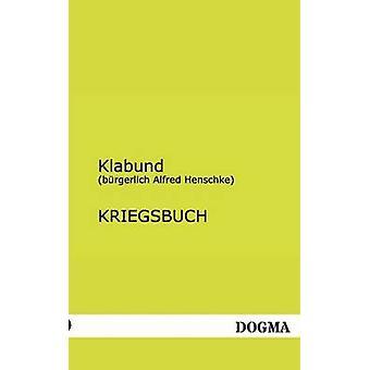Kriegsbuch by Klabund & Burgerlich Alfred Henschke