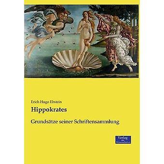 HippokratesGrundstze seiner Schriftensammlung by Ebstein & Erich Hugo