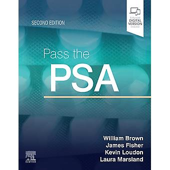 Pass the PSA by Brown & William & BSc MBBS MRCPUK FHEA & Dr.Loudon & Kevin W & MBBS & MRCPUK & FHEA & Dr.Fisher & James & BSc & MSc & MBBS & Dr.Marsland & Laura B & MPharm & ClinDip & Dr.