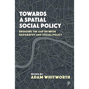 På vej mod en rumlig socialpolitik, der bygger bro mellem geografi og socialpolitik ved redigeret af Adam Whitworth