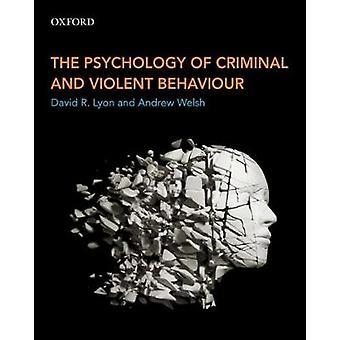 The Psychology of Criminal and Violent Behaviour by David R. Lyon - A