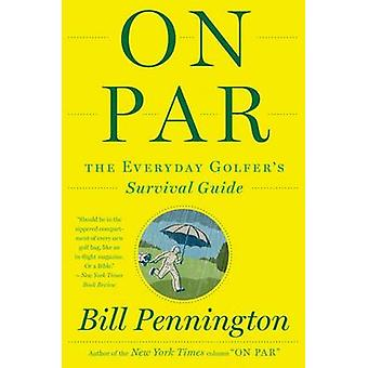 On Par - The Everyday Golfer S Survival Guide by Bill Pennington - 978
