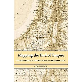 Mapping the End of Empire - American and British Strategic Visions in