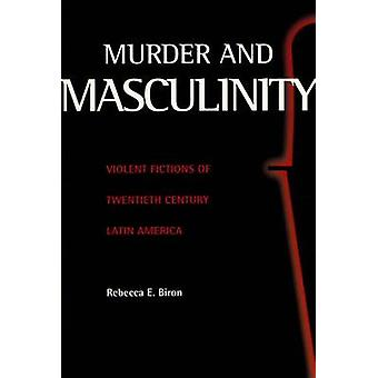 Murder and Masculinity - Violent Fictions of Twentieth-Century Latin A