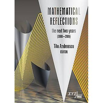 Mathematical Reflections - The Next Two Years (2008-2009) by Titu Andr