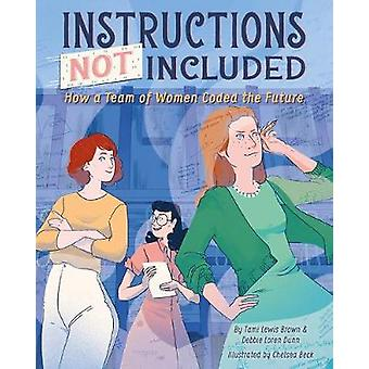 Instructions Not Included - How a Team of Women Coded the Future by Ta