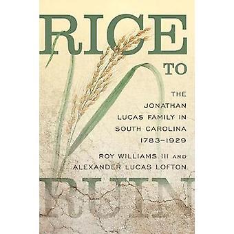 Rice to Ruin - The Jonathan Lucas Family in South Carolina - 1783-1929