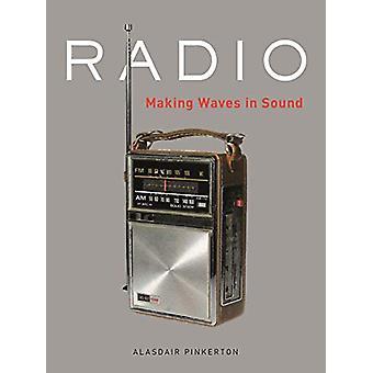 Radio - Making Waves in Sound by Alasdair Pinkerton - 9781789140781 Bo