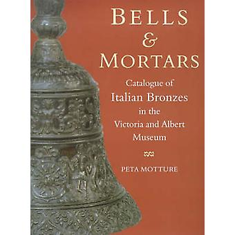 Bells and Mortars - Catalogue of Italian Bronzes in the Victoria and A