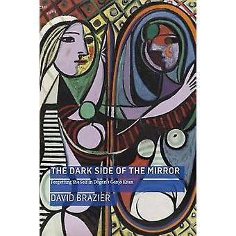 The Dark Side of the Mirror - Forgetting the Self in Dogen's Genjo Koa