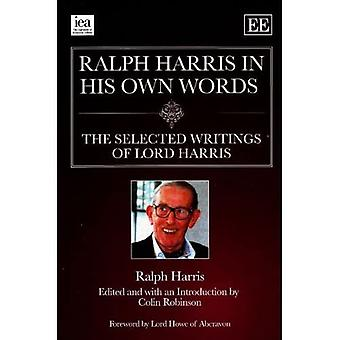 Ralph Harris In His Own Words, The Selected Writings Of Lord Harris