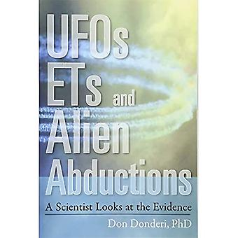 UFOs, ETs, and Alien Abductions: A Scientist Looks at the Evidence