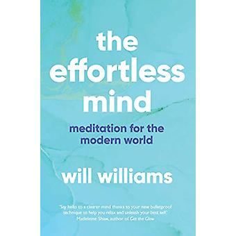 The Effortless Mind - Meditation for the Modern World by Will Williams