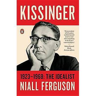 Kissinger - 1923-1968 - The Idealist by Niall Ferguson - 9780143109754