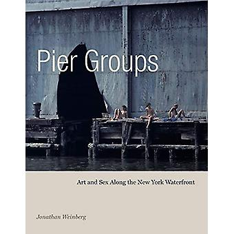 Pier Groups - Art and Sex Along the New York Waterfront by Jonathan We