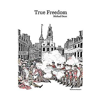 True Freedom - How America came to fight Britain for its independence
