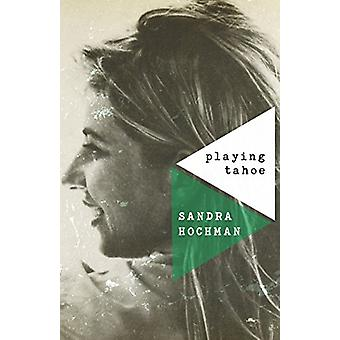 Playing Tahoe by Sandra Hochman - 9781683365259 Book