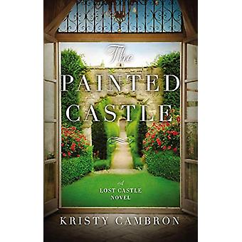 The Painted Castle by Kristy Cambron - 9780718095529 Book