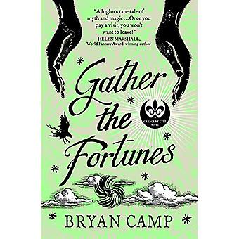 Gather the Fortunes - A Crescent City Novel by Bryan Camp - 9781789091