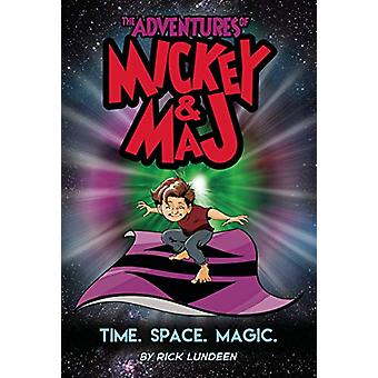 The Adventures of Mickey & Maj - Time. Space. Magic. by Rick Lunde