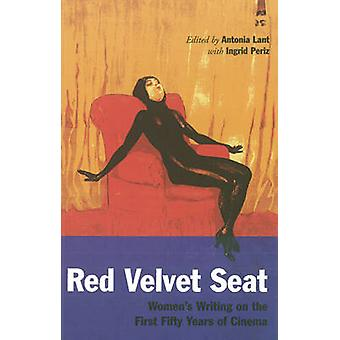 The Red Velvet Seat Womens Writings on the Cinema The First Fifty Years by Edited by Antonia Caroline Lant & Edited by Ingrid Periz
