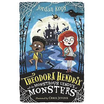 Theodora Hendrix and the Monstrous League of Monsters by Kopy & Jordan