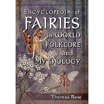 Encyclopedia of Fairies in World Folklore and Mythology by Bane & Theresa