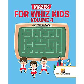 Mazes for Whiz Kids Volume 4 - Maze Series Books by Activity Crusades