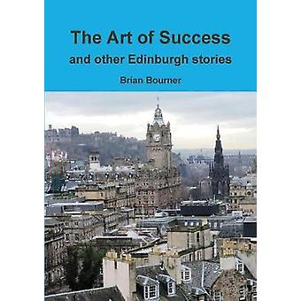The Art of Success and Other Edinburgh Stories by Brian Bourner - 978