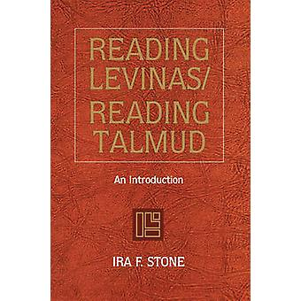 Reading Levinas/Reading Talmud - An Introduction by Ira F. Stone - 978