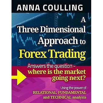 A Three Dimensional Approach to Forex Trading by Anna Coulling - 9781