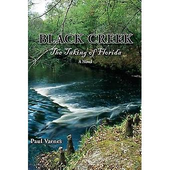 Black Creek - The Taking of Florida by Paul Varnes - 9781561646869 Book