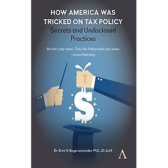 How America was Tricked on Tax Policy - Secrets and Undisclosed Practi