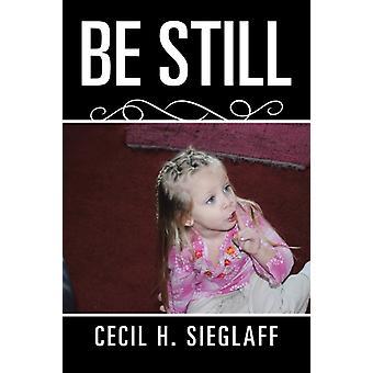 Be Still door Cecil H Sieglaff