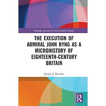 The Execution of Admiral John Byng as a Microhistory of EighteenthCentury Britain von Krulder & Joseph J. Butte College & USA