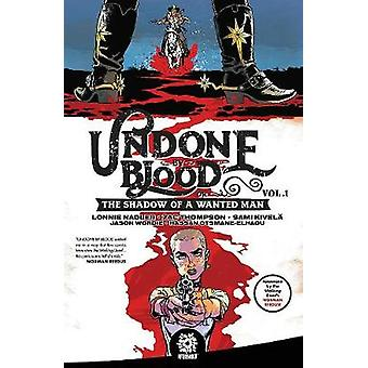 Undone By Blood or The Shadow of a Wanted Man