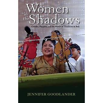Women in the Shadows Gender Puppets and the Power of Tradition in Bali par Jennifer Goodlander